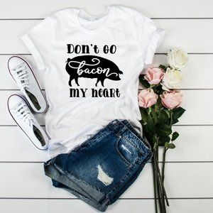 Don't go bacon my heart funny graphic tee shirt